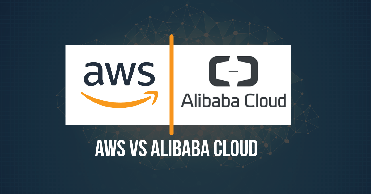 Alibaba Cloud vs AWS Comparison - Alibaba Cloud or AWS - Which is better for your business?