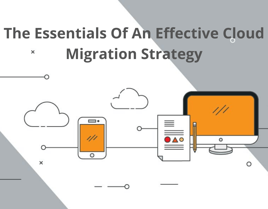 Essentials of Cloud Migrations 1 - The Essentials Of An Effective Cloud Migration Strategy