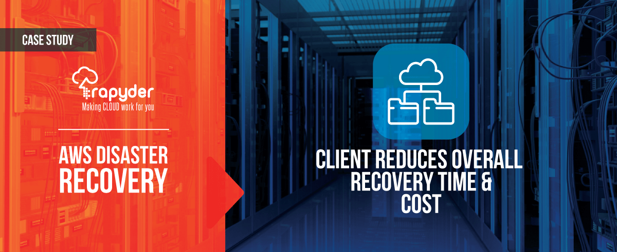 AWS Disaster Recovery - Client Reduces Recovery Time and Cost | Rapyder