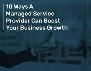 10 Ways A Managed Service Provider Can Boost Your Business Growth 300x234 - Latest Articles on Managed Service Providers