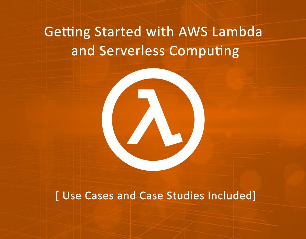 Getting Started with AWS Lambda and Serverless Computing 1024x800 - Getting Started with AWS Lambda and Use Cases