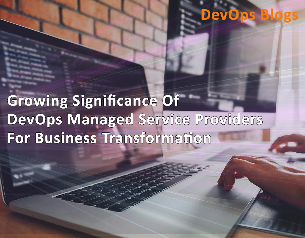 Why DevOps Managed Service Providers for Business Transformation
