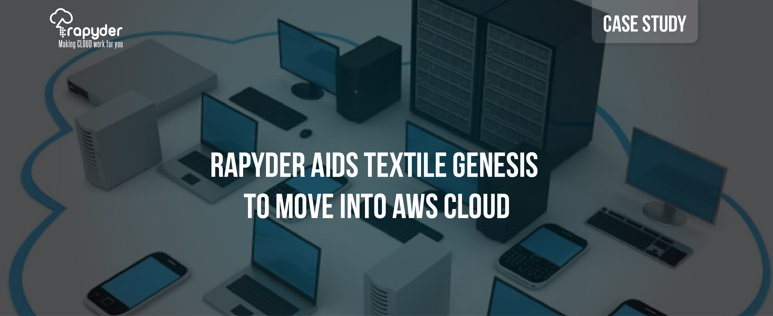 Case Study 30 08 01 - Rapyder aids Textile Genesis to move into AWS Cloud