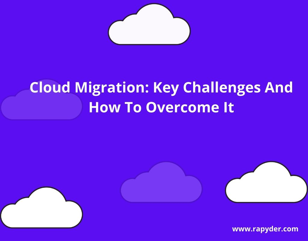Cloud Migration Key Challenges and How to overcome it - Cloud Migration Blogs
