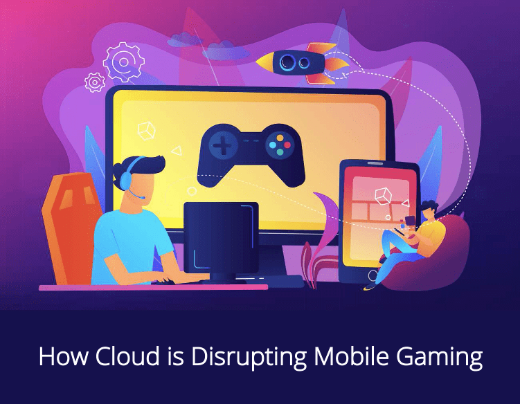 Cloud Gaming How Cloud is Disrupting Mobile Gaming - Blog