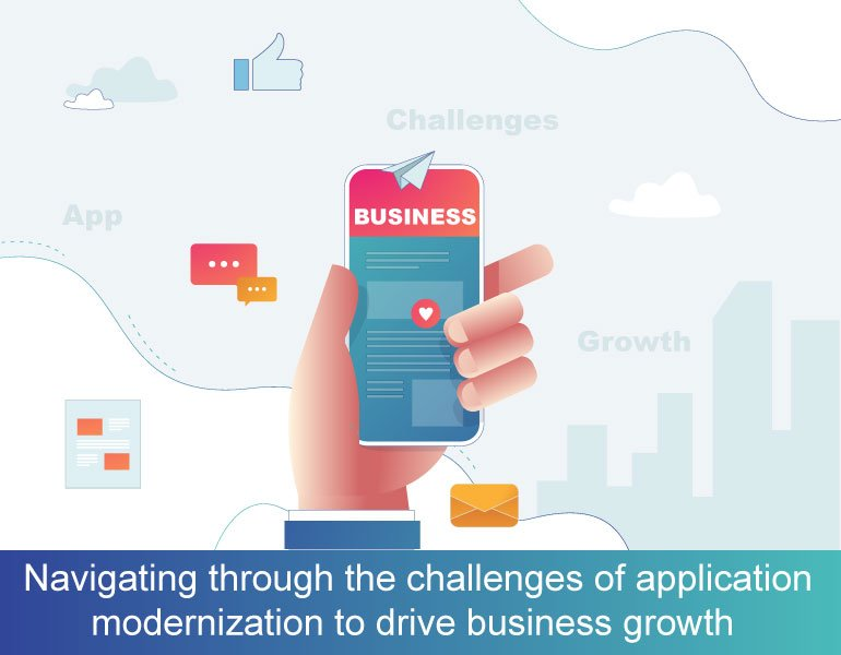 Navigating through the challenges APP - Navigating through the challenges of application modernization to drive business growth