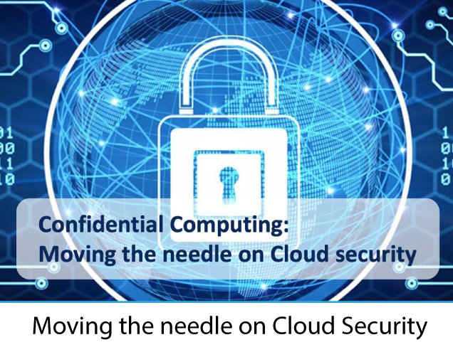 Confidential Computing Moving the needle on Cloud security thumb 1 - Confidential Computing: Moving the needle on Cloud security