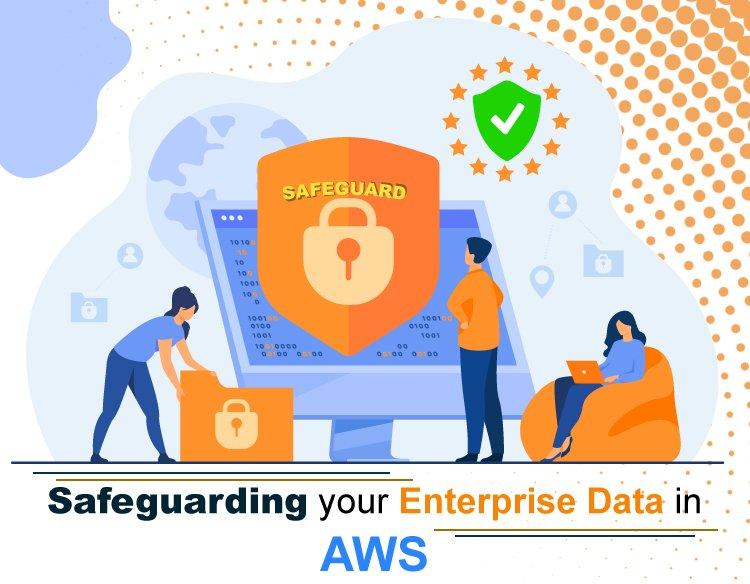 Safeguarding your enterprise data in AWS