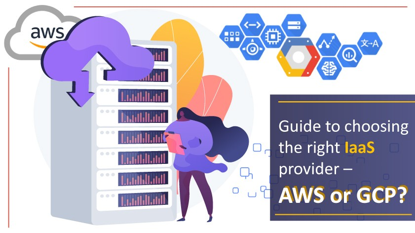 Guide to choosing the right IaaS provider – AWS or GCP?